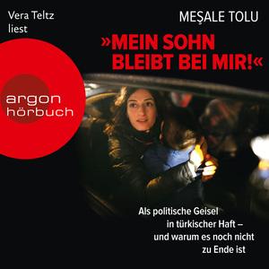 "Vera Teltz liest Meşale Tolu, ""Mein Sohn bleibt bei mir!"""