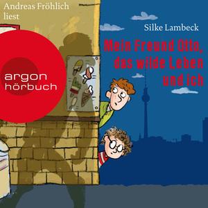 Andreas Fröhlich liest Silke Lambeck, Mein Freund Otto, das wilde Leben und ich