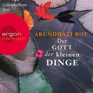 Gabriele Blum liest Arundhati Roy, Der Gott der kleinen Dinge
