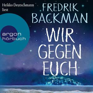 Heikko Deutschmann liest Fredrik Backman, Wir gegen euch