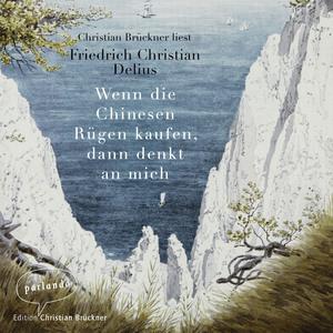 Christian Brückner liest Friedrich Christian Delius, Wenn die Chinesen Rügen kaufen, dann denkt an mich