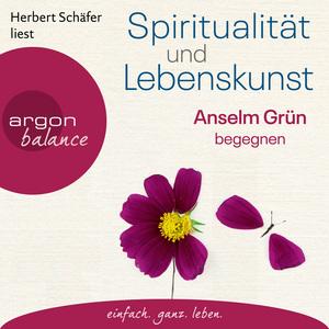 Herbert Schäfer liest Anselm Grün, Spiritualität und Lebenskunst