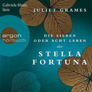 Gabriele Blum liest Juliet Grames, Die sieben oder acht Leben der Stella Fortuna