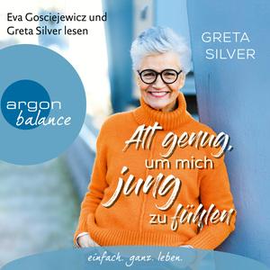 Eva Gosciejewicz und Greta Silver lesen Greta Silver, Alt genug, um mich jung zu fühlen