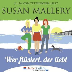Julia von Tettenborn liest Susan Mallery, Wer flüstert, der liebt