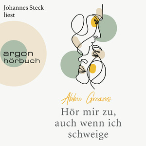 Johannes Steck liest Abbie Greaves, Hör mir zu, auch wenn ich schweige