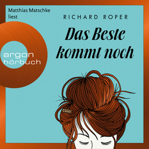 Matthias Matschke liest Richard Roper, Das Beste kommt noch