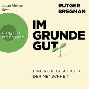 Julian Mehne liest Rutger Bregman, Im Grunde gut
