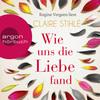 Regine Vergeen liest Claire Stihlé, Wie uns die Liebe fand