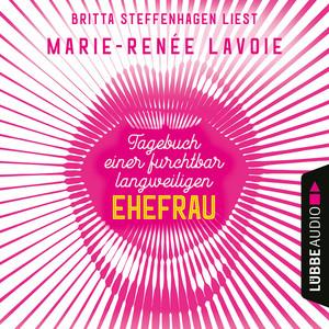 Britta Steffenhagen liest Marie-Renée Lavoie, Tagebuch einer furchtbar langweiligen Ehefrau