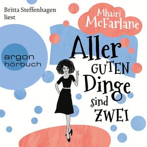 Britta Steffenhagen liest Mhairi McFarlane, Aller guten Dinge sind zwei