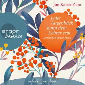 Andreas Neumann liest Jon Kabat-Zinn, Jeder Augenblick kann dein Lehrer sein