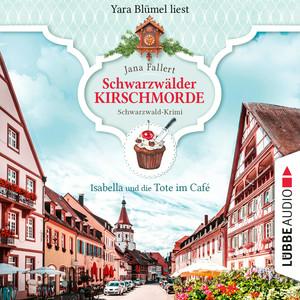 Isabella und die Tote im Café - Schwarzwälder Kirschmorde - Schwarzwaldkrimi, Teil 1