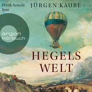 Frank Arnold liest Jürgen Knaube, Hegels Welt