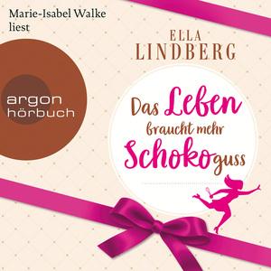 Marie-Isabel Walke liest Ella Lindberg, Das Leben braucht mehr Schokoguss