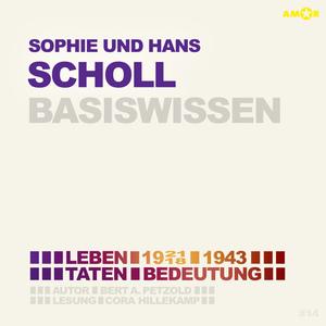 Sophie und Hans Scholl (1921/18-1943) - Leben, Taten, Bedeutung