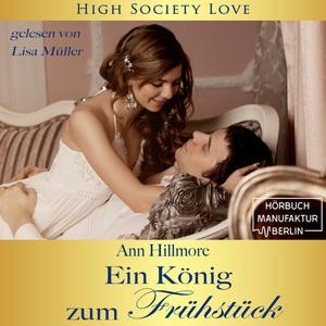 Ein König zum Frühstück - High Society Love, Band 2 (Ungekürzt)
