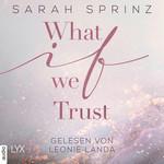 What if we Trust - What-If-Trilogie, Teil 3 (Ungekürzt)