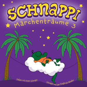 Schnappi Märchenträume, 3 (Ungekürzt)