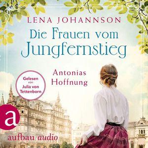 Die Frauen vom Jungfernstieg. Antonias Hoffnung - Jungfernstieg-Saga, Band 2 (Ungekürzt)