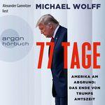 77 Tage - Amerika am Abgrund: Das Ende von Trumps Amtszeit (Ungekürzt)