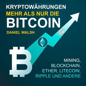 Kryptowährungen - Mehr als nur die Bitcoin - Mining, Ether, Litecoin, Ripple und andere (Ungekürzt)