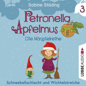Petronella Apfelmus - Die Hörspielreihe, Teil 3: Schneeballschlacht und Wichtelstreiche