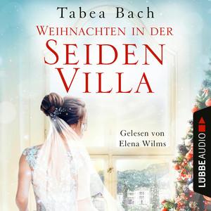 Weihnachten in der Seidenvilla - Eine Geschichte im Veneto - Seidenvilla-Saga, Teil 4 (Ungekürzt)