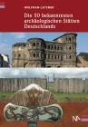 Die 50 bekanntesten archäologischen Stätten Deutschlands