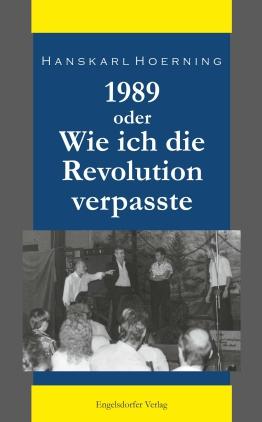 1989 oder Wie ich die Revolution verpasste
