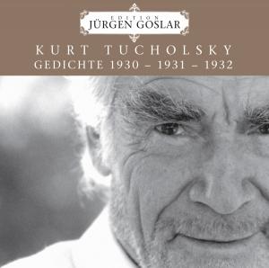 Kurt Tucholsky: Gedichte 1930 - 1931 - 1932