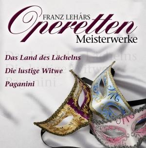 Franz Lehars Operetten-Meisterwerke