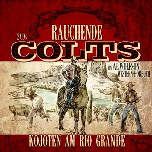 Rauchende Colts - Kojoten am Rio Grande