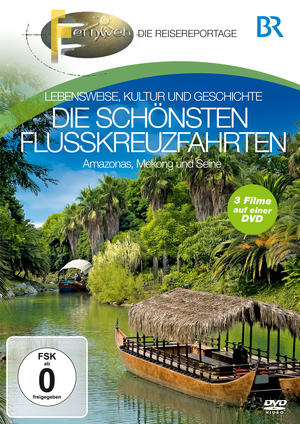 Fernweh - Die Reisereportage - Die schönsten Flusskreuzfahrten