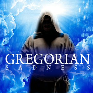Gregorian Sadness