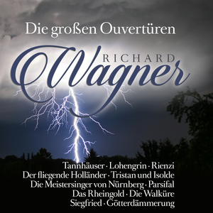 Richard Wagner - Die großen Ouvertüren
